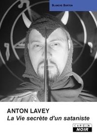 Blanche Barton - Anton Lavey, La Vie secrête d'un sataniste.