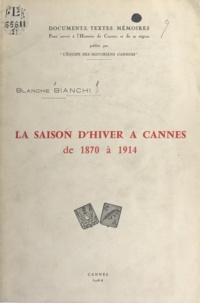 Blanche Bianchi - La saison d'hiver à Cannes de 1870 à 1914.