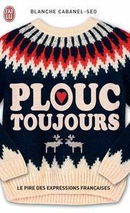 Blanche Cabanel-Seo - Plouc toujours - Le pire des expressions françaises.