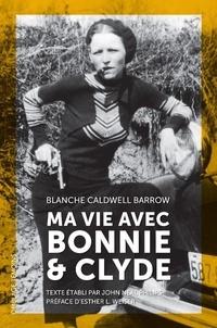 Blanche Caldwell Barrow - Ma vie avec Bonnie & Clyde.