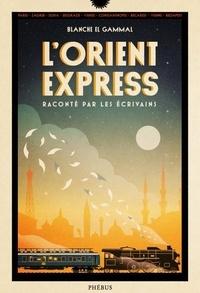 Blanche El Gammal - L'Orient-Express raconté par les écrivains.