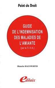 Blanche Hauswirth - Guide de l'indemnisation des maladies de l'amiante par le Fonds d'indemnisation des victimes de l'amiante.