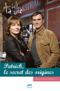 Blanche Marci - Plus belle la vie  : Patrick, le secret des origines.