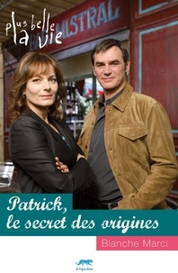 Blanche Marci - Plus belle la vie  : Patrick, le secret des origines.