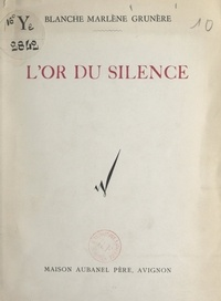 Blanche-Marlène Grunère - L'or du silence.