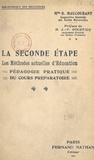 Blanche Maucourant et J.-P. Hourticq - La seconde étape. Les méthodes actuelles d'éducation - Pédagogie pratique du cours préparatoire.