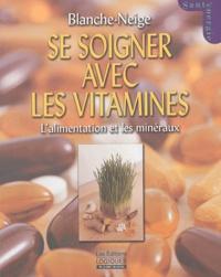 Blanche-Neige - Se soigner avec les vitamines, l'alimentation, les plantes et les minéraux naturels.