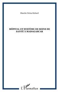Blanche-Nirina Richard - Hôpital et système de soins de santé à Madagascar. - Vol. 1, de la genèse (17e siècle) à la réforme hospitalière (années 90).