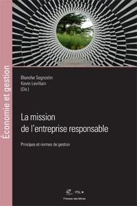 Blanche Segrestin et Kevin Levillain - La mission de l'entreprise responsable - Principes et normes de gestion.