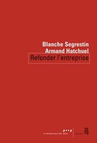 Blanche Segrestin et Armand Hatchuel - Refonder l'entreprise.