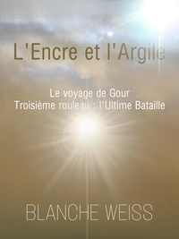 Blanche Weiss - L'Encre et l'Argile, Le voyage de Gour.