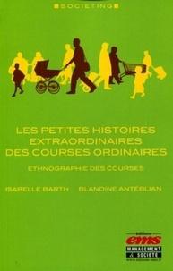 Blandine Antéblian et Isabelle Barth - Les petites histoires extraordinaires des courses ordinaires.
