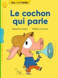 Blandine Aubin et Hélène Convert - Le cochon qui parle.