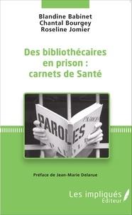 Blandine Babinet et Chantal Bourgey - Des bibliothécaires en prison : carnets de Santé.
