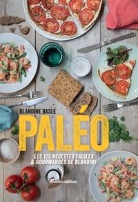 Blandine Baslé et Soizic Chomel - Paléo - Les 125 recettes faciles et gourmandes de Blandine.