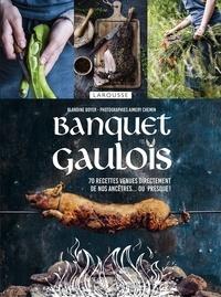 Blandine Boyer et Aimery Chemin - Banquet gaulois - 70 recettes venues directement de nos ancêtres... ou presque !.
