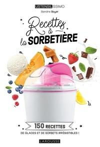 Blandine Boyer - Recettes à la sorbetière - 150 recettes de glaces et de sorbets irrésistibles !.