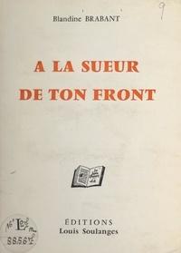 Blandine Brabant et Louis Chassaniol - À la sueur de ton front.