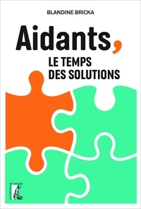 Blandine Bricka - Aidants, le temps des solutions.