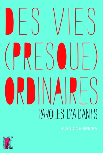 Des vies (presque) ordinaires. Paroles d'aidants