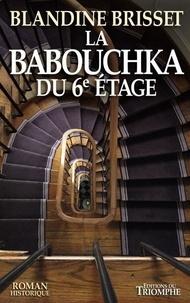 Blandine Brisset - La Babouchka du 6e étage.