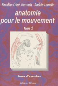 Blandine Calais-Germain et Andrée Lamotte - Anatomie pour le mouvement - Tome 2, Bases d'exercices.