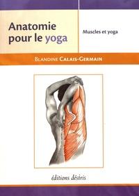 Blandine Calais-Germain - Anatomie pour le yoga - Les muscles dans le yoga.