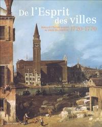 Blandine Chavanne et Alexandre Gady - De l'Esprit des villes - Nancy et l'Europe urbaine au siècle des Lumières 1720-1770.