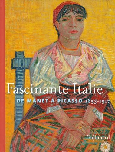 Blandine Chavanne - Fascinante Italie - De Manet à Picasso 1853-1917.