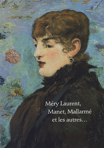 Blandine Chavanne et Joy Newton - Méry Laurent, Manet, Mallarmé et les autres....