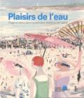 Blandine Chavanne et Claire Lebossé - Plaisirs de l'eau - Plage et loisirs dans la première moitié du XXe siècle.