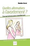 Blandine Clerval - Quelles alternatives à l'avortement ? - Pour que la femme puisse choisir en toute liberté.