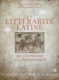 Blandine Colot - La littérarité latine de l'Antiquité à la Renaissance.