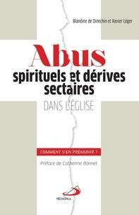 Blandine de Dinechin et Xavier Léger - Abus spirituels et dérives sectaires dans l'Eglise - Comment s'en prémunir ?.