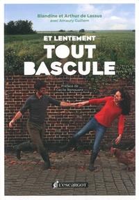 Blandine de Lassus et Arthur Lassus - Et lentement, tout bascule ! - Itinéraire amoureux d'une conversion écologique.