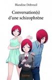 Blandine Deltreuil - Conversation(s) d'une schizophrène.