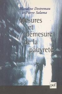 Blandine Destremau et Pierre Salama - Mesures et démesures de la pauvreté.