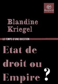 Blandine Kriegel - Etat de droit ou Empire ?.