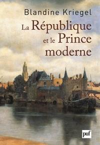 Blandine Kriegel - La République et le Prince moderne - Les Français et la naissance des Provinces-Unies.