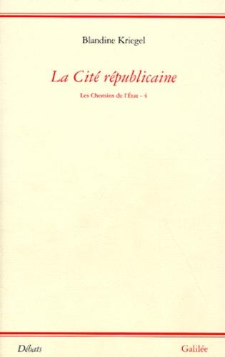 Blandine Kriegel - Les chemins de l'Etat - Tome 4, La cité républicaine.