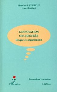 Blandine Laperche et  Collectif - L'innovation orchestrée - Risque et organisation.