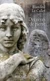 Blandine Le Callet - Dix rêves de pierre.