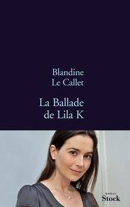 Blandine Le Callet - La Ballade de Lila K.