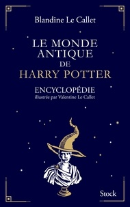 Blandine Le Callet - Le monde antique de Harry Potter.