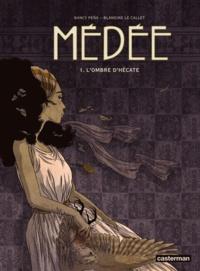 Blandine Le Callet et Nancy Peña - Médée Tome 1 : L'ombre d'Hécate.