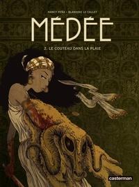 Blandine Le Callet et Nancy Peña - Médée Tome 2 : Le couteau dans la plaie.