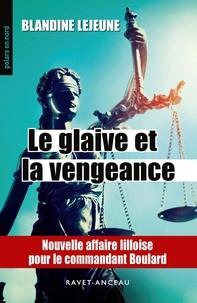 Blandine Lejeune - Le glaive et la vengeance.
