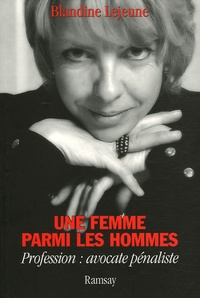 Blandine Lejeune - Une femme parmi les hommes - Profession : avocate pénaliste.