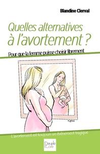 Blandine Magaly - Des alternatives à l'avortement - Pour que la femme puisse choisir librement.