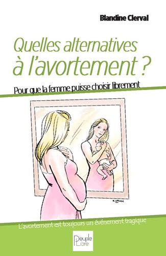 Des alternatives à l'avortement. Pour que la femme puisse choisir librement
